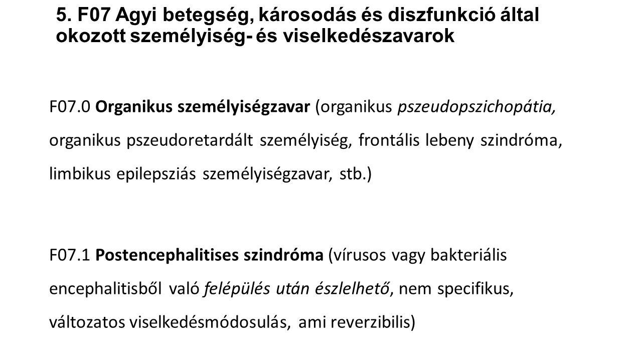 5. F07 Agyi betegség, károsodás és diszfunkció által okozott személyiség- és viselkedészavarok F07.0 Organikus személyiségzavar (organikus pszeudopszi