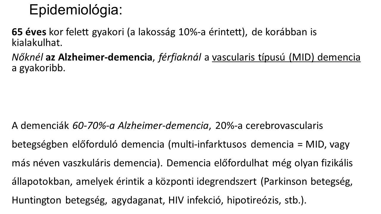 Epidemiológia: 65 éves kor felett gyakori (a lakosság 10%-a érintett), de korábban is kialakulhat. Nőknél az Alzheimer-demencia, férfiaknál a vascular