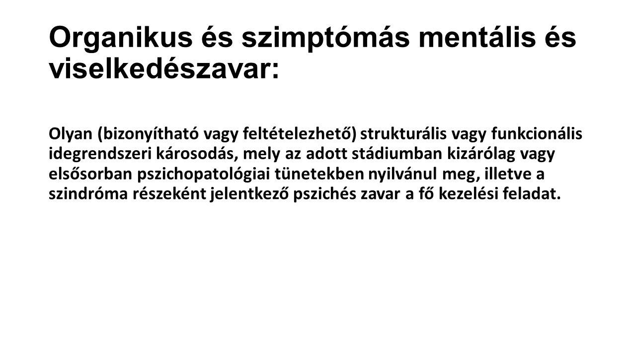 Organikus és szimptómás mentális és viselkedészavar: Olyan (bizonyítható vagy feltételezhető) strukturális vagy funkcionális idegrendszeri károsodás,