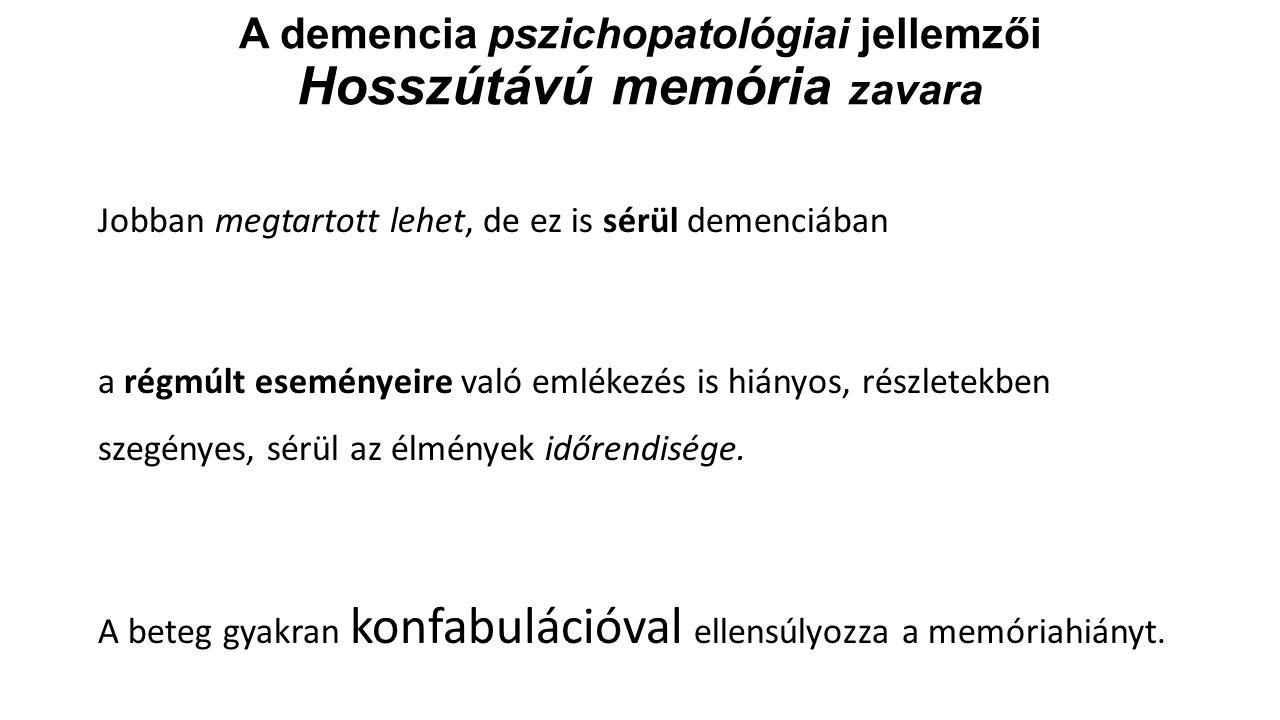 A demencia pszichopatológiai jellemzői Hosszútávú memória zavara Jobban megtartott lehet, de ez is sérül demenciában a régmúlt eseményeire való emléke
