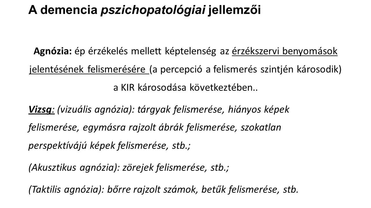 A demencia pszichopatológiai jellemzői Agnózia: ép érzékelés mellett képtelenség az érzékszervi benyomások jelentésének felismerésére (a percepció a f