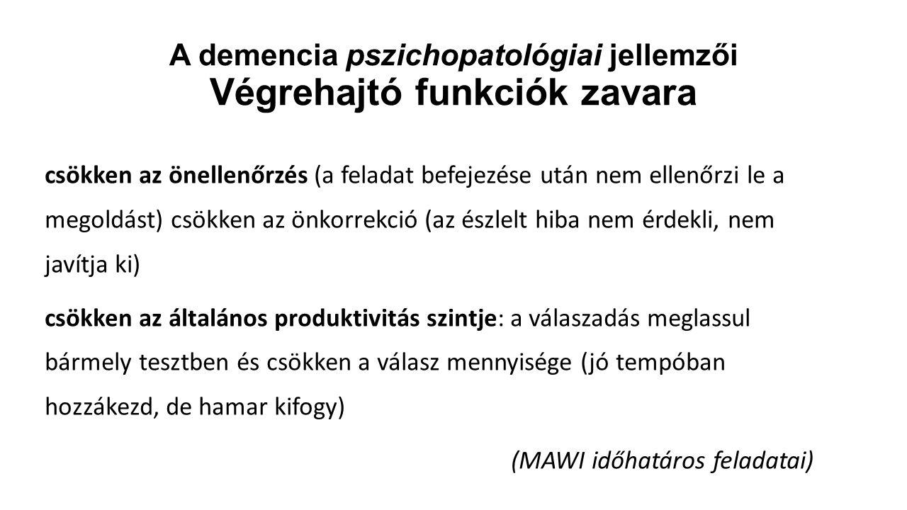 A demencia pszichopatológiai jellemzői Végrehajtó funkciók zavara csökken az önellenőrzés (a feladat befejezése után nem ellenőrzi le a megoldást) csö