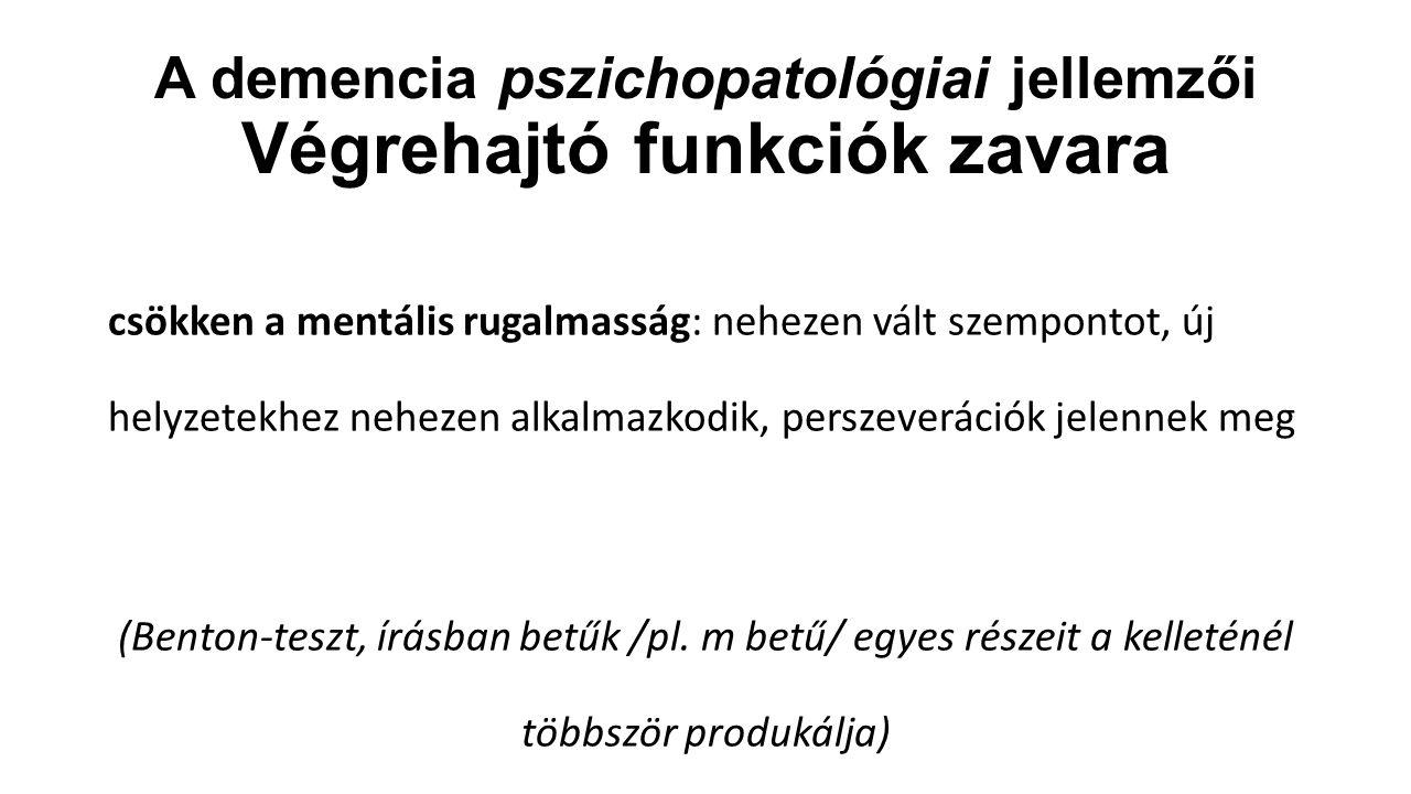 A demencia pszichopatológiai jellemzői Végrehajtó funkciók zavara csökken a mentális rugalmasság: nehezen vált szempontot, új helyzetekhez nehezen alk
