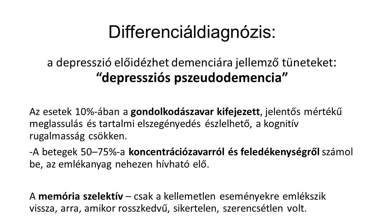"""Differenciáldiagnózis: a depresszió előidézhet demenciára jellemző tüneteket : """"depressziós pszeudodemencia"""" Az esetek 10%-ában a gondolkodászavar kif"""