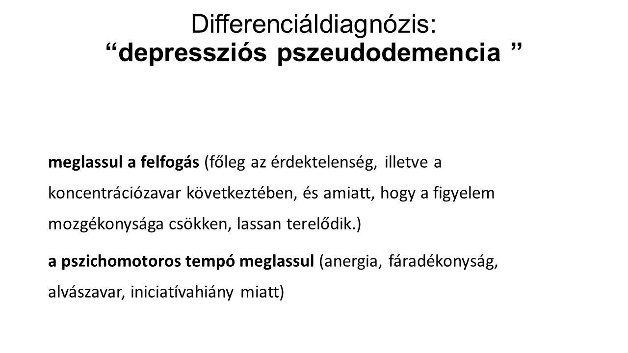 """Differenciáldiagnózis: """"depressziós pszeudodemencia """" meglassul a felfogás (főleg az érdektelenség, illetve a koncentrációzavar következtében, és amia"""