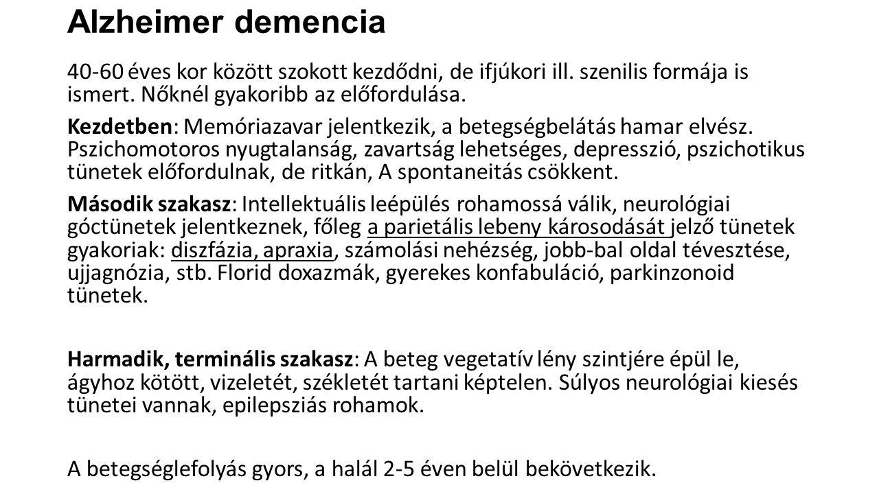Alzheimer demencia 40-60 éves kor között szokott kezdődni, de ifjúkori ill. szenilis formája is ismert. Nőknél gyakoribb az előfordulása. Kezdetben: M