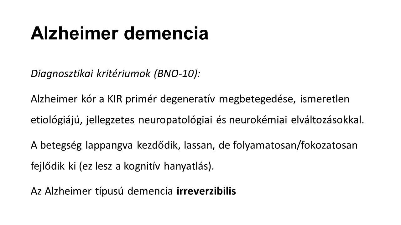 Alzheimer demencia Diagnosztikai kritériumok (BNO-10): Alzheimer kór a KIR primér degeneratív megbetegedése, ismeretlen etiológiájú, jellegzetes neuro