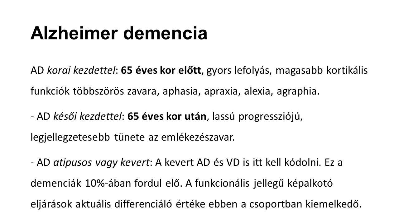 Alzheimer demencia AD korai kezdettel: 65 éves kor előtt, gyors lefolyás, magasabb kortikális funkciók többszörös zavara, aphasia, apraxia, alexia, ag