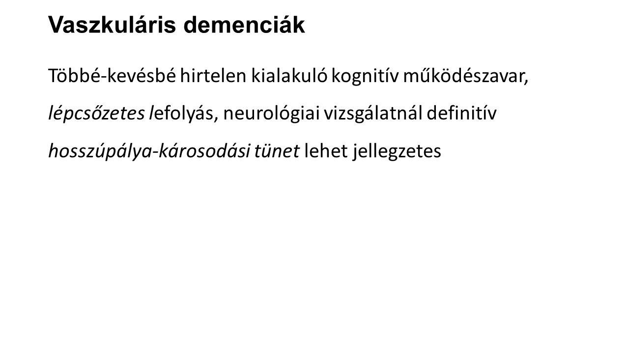 Vaszkuláris demenciák Többé-kevésbé hirtelen kialakuló kognitív működészavar, lépcsőzetes lefolyás, neurológiai vizsgálatnál definitív hosszúpálya-kár