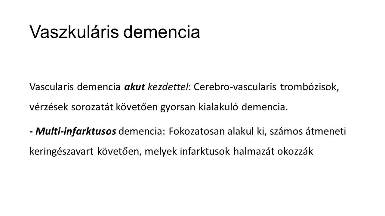 Vaszkuláris demencia Vascularis demencia akut kezdettel: Cerebro-vascularis trombózisok, vérzések sorozatát követően gyorsan kialakuló demencia. - Mul