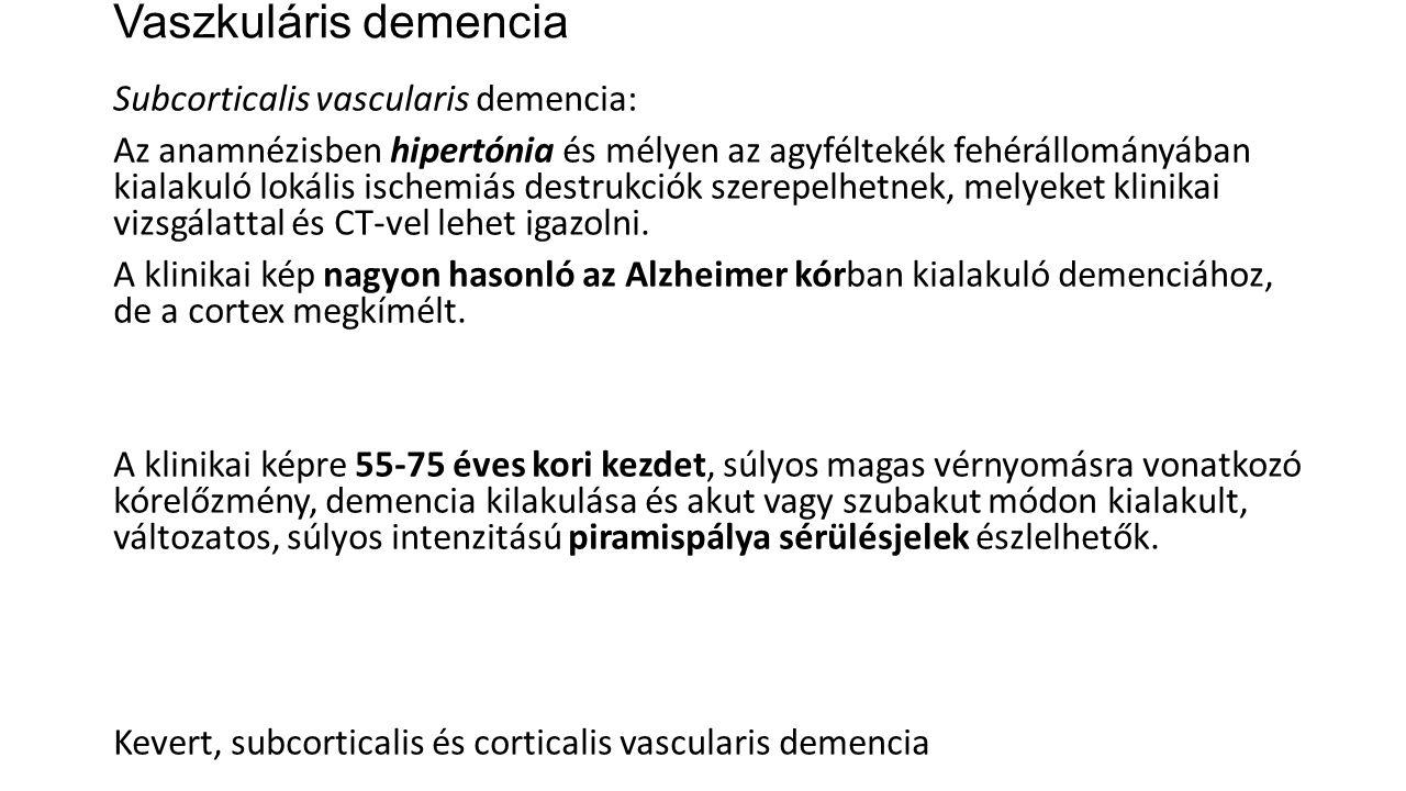 Vaszkuláris demencia Subcorticalis vascularis demencia: Az anamnézisben hipertónia és mélyen az agyféltekék fehérállományában kialakuló lokális ischem