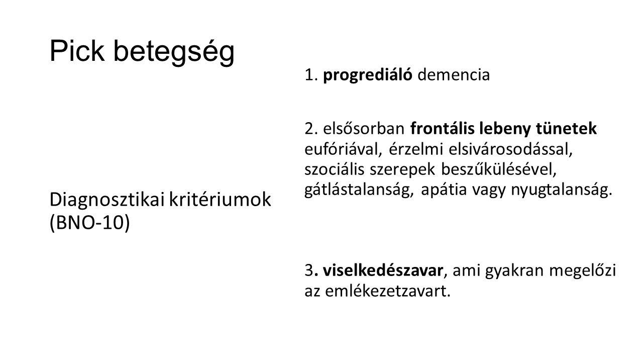 Pick betegség Diagnosztikai kritériumok (BNO-10) 1. progrediáló demencia 2. elsősorban frontális lebeny tünetek eufóriával, érzelmi elsivárosodással,