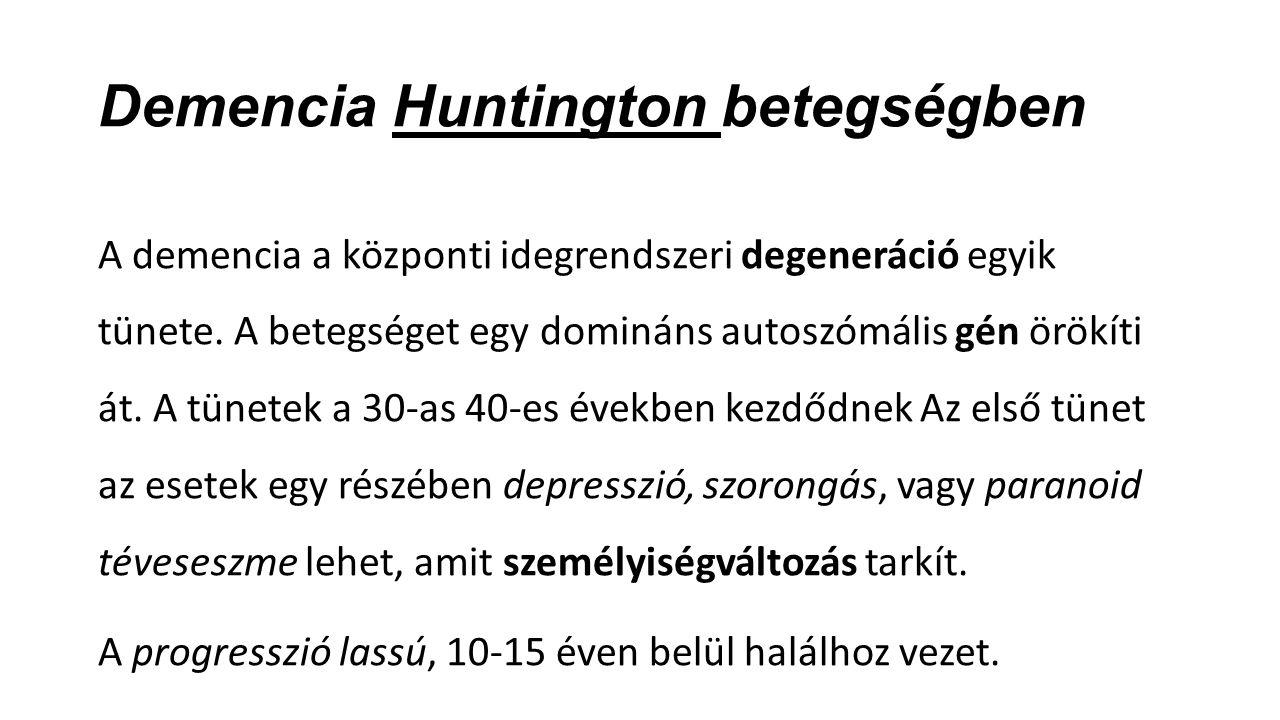 Demencia Huntington betegségben A demencia a központi idegrendszeri degeneráció egyik tünete. A betegséget egy domináns autoszómális gén örökíti át. A