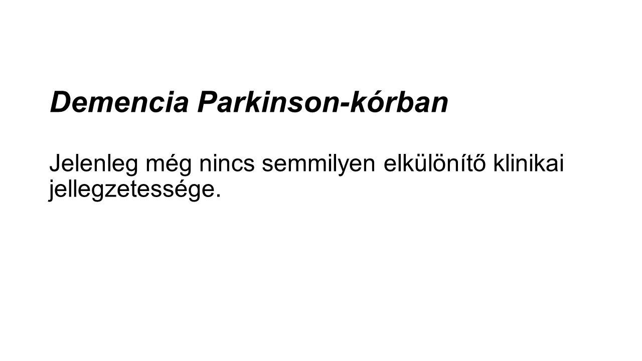 Demencia Parkinson-kórban Jelenleg még nincs semmilyen elkülönítő klinikai jellegzetessége.