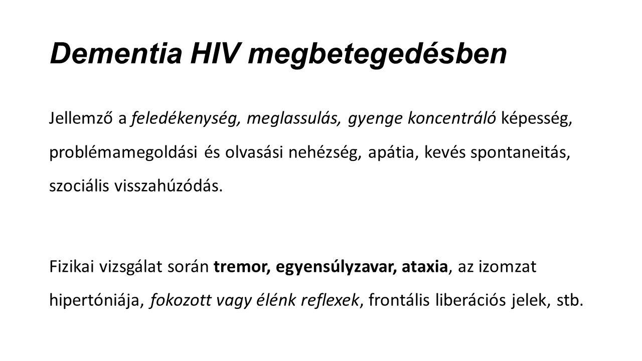 Dementia HIV megbetegedésben Jellemző a feledékenység, meglassulás, gyenge koncentráló képesség, problémamegoldási és olvasási nehézség, apátia, kevés