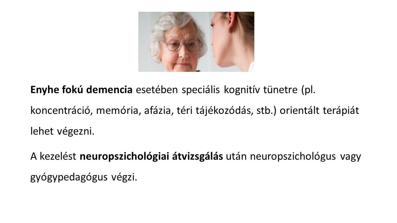 Enyhe fokú demencia esetében speciális kognitív tünetre (pl. koncentráció, memória, afázia, téri tájékozódás, stb.) orientált terápiát lehet végezni.