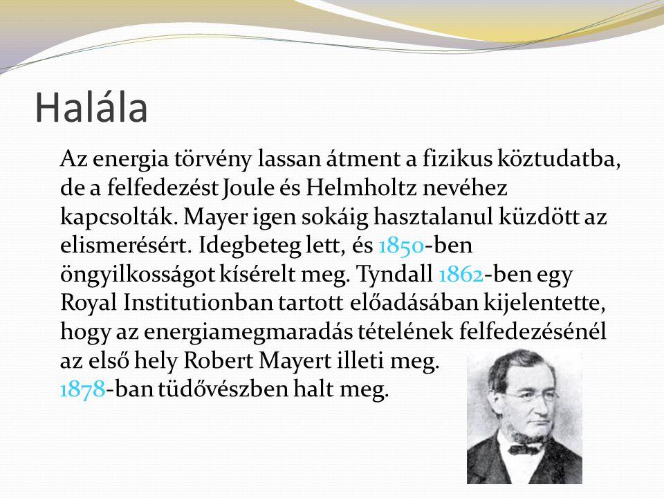 Halála Az energia törvény lassan átment a fizikus köztudatba, de a felfedezést Joule és Helmholtz nevéhez kapcsolták. Mayer igen sokáig hasztalanul kü
