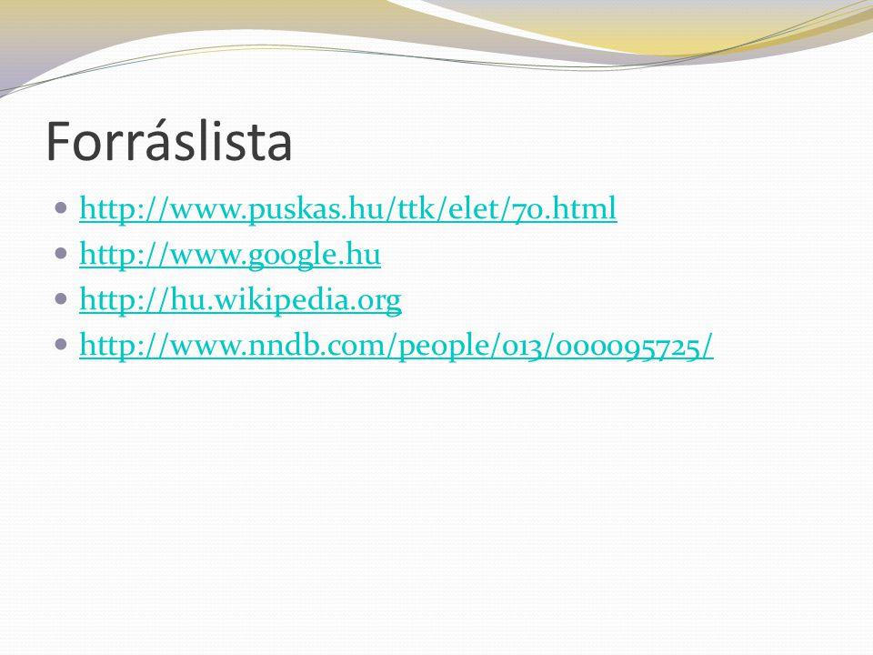 Forráslista http://www.puskas.hu/ttk/elet/70.html http://www.google.hu http://hu.wikipedia.org http://www.nndb.com/people/013/000095725/