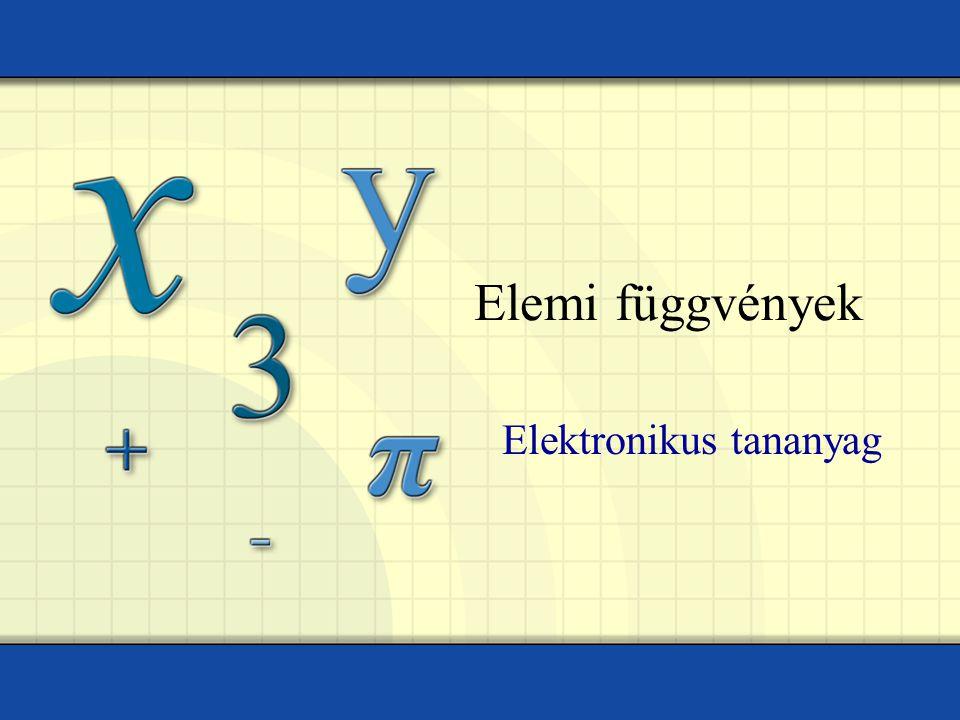 Elemi függvények Elektronikus tananyag