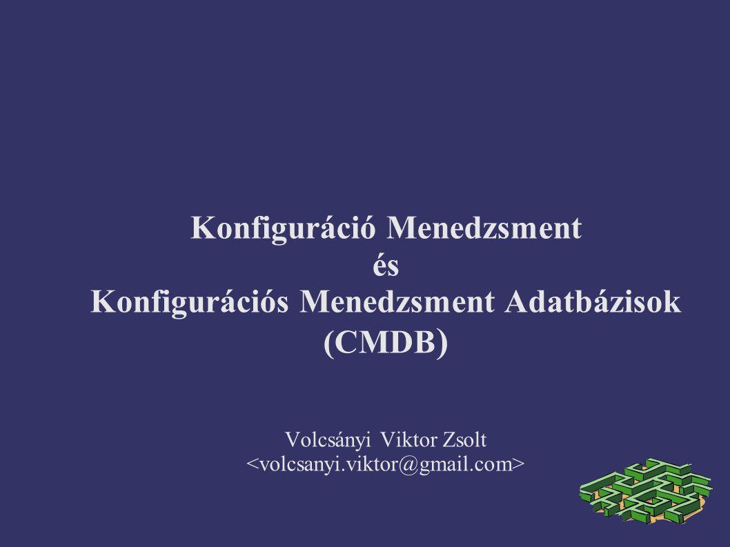 Konfiguráció Menedzsment és Konfigurációs Menedzsment Adatbázisok (CMDB ) Volcsányi Viktor Zsolt