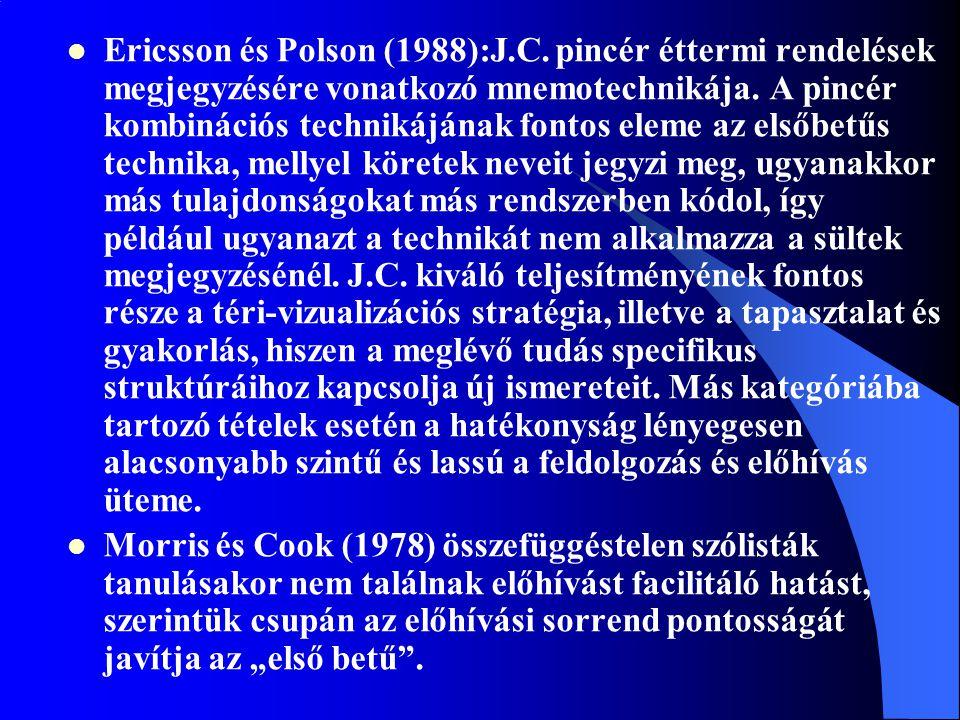 Ericsson és Polson (1988):J.C. pincér éttermi rendelések megjegyzésére vonatkozó mnemotechnikája. A pincér kombinációs technikájának fontos eleme az e