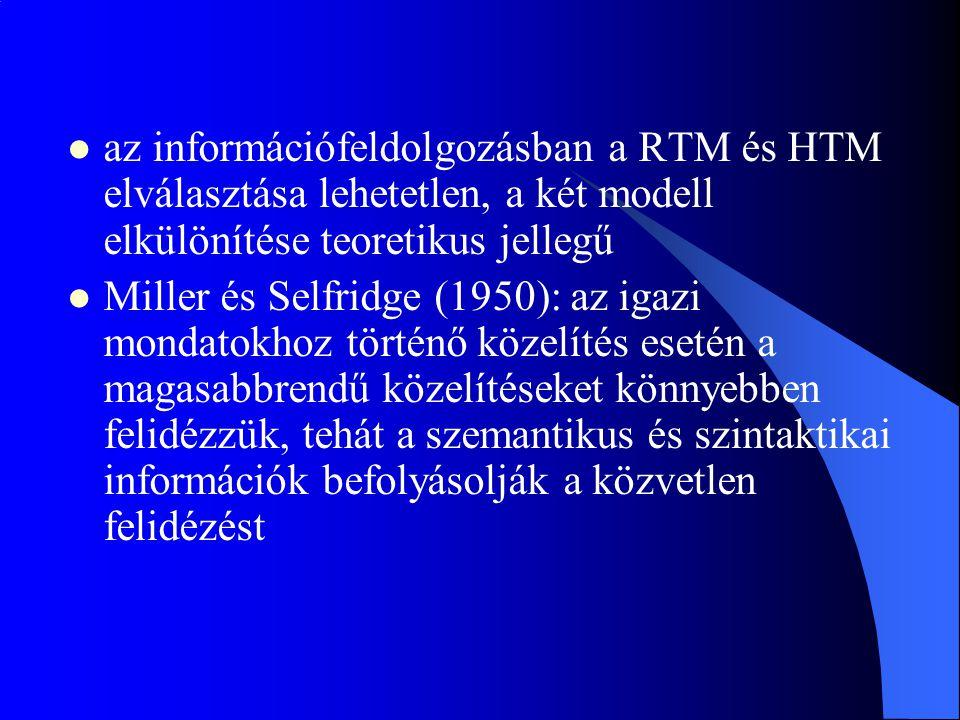 az információfeldolgozásban a RTM és HTM elválasztása lehetetlen, a két modell elkülönítése teoretikus jellegű Miller és Selfridge (1950): az igazi mo