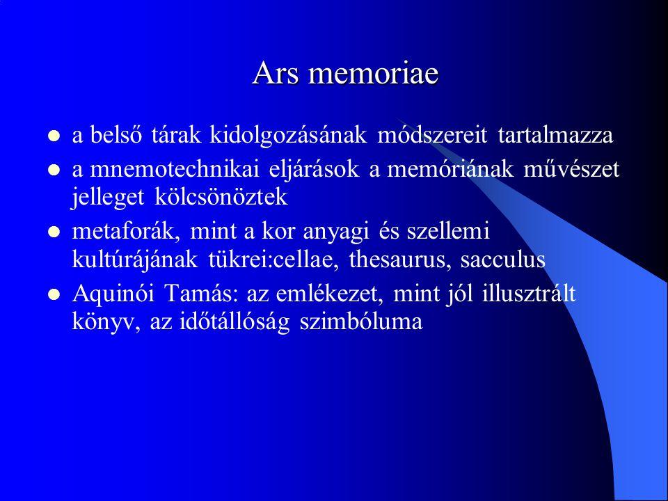 Ars memoriae a belső tárak kidolgozásának módszereit tartalmazza a mnemotechnikai eljárások a memóriának művészet jelleget kölcsönöztek metaforák, min
