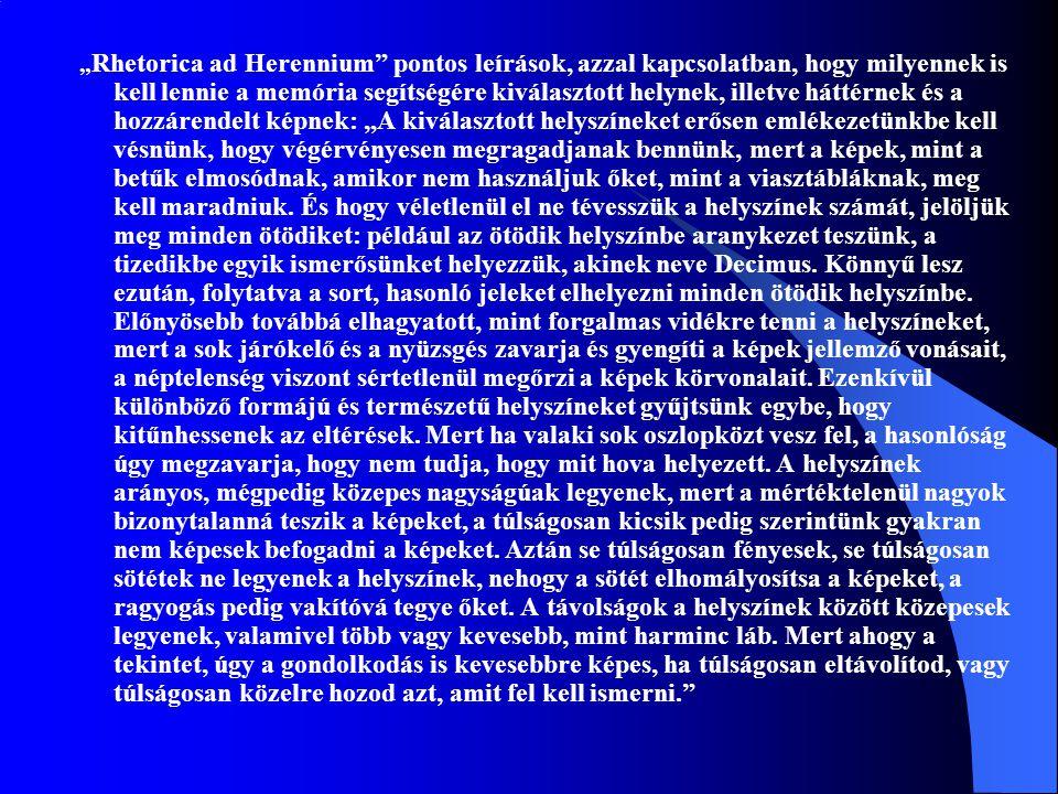 """"""" Rhetorica ad Herennium"""" pontos leírások, azzal kapcsolatban, hogy milyennek is kell lennie a memória segítségére kiválasztott helynek, illetve hátté"""