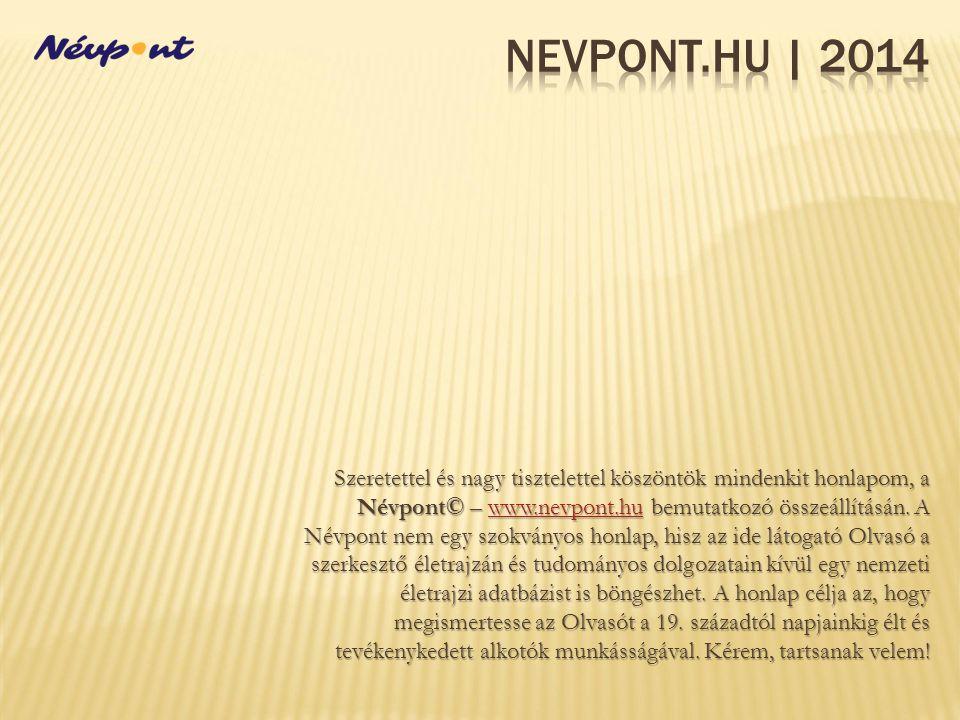 Szeretettel és nagy tisztelettel köszöntök mindenkit honlapom, a Névpont© – www.nevpont.hu bemutatkozó összeállításán. A Névpont nem egy szokványos ho