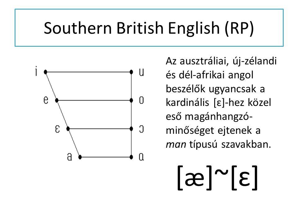 Southern British English (RP) Az ausztráliai, új-zélandi és dél-afrikai angol beszélők ugyancsak a kardinális [ɛ]-hez közel eső magánhangzó- minőséget
