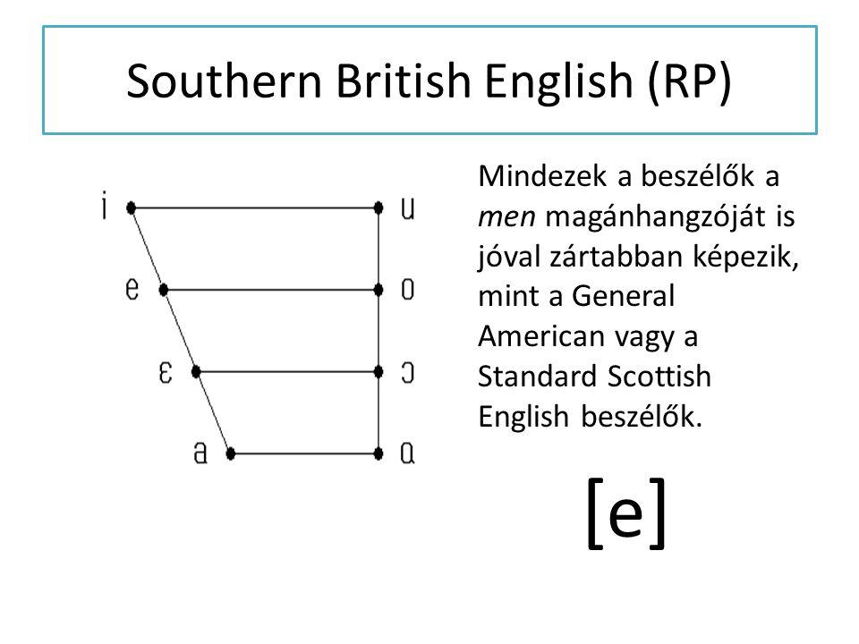 Southern British English (RP) Mindezek a beszélők a men magánhangzóját is jóval zártabban képezik, mint a General American vagy a Standard Scottish En