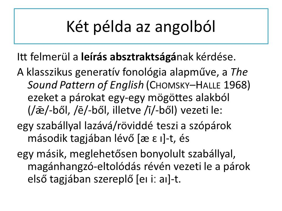 Két példa az angolból Itt felmerül a leírás absztraktságának kérdése. A klasszikus generatív fonológia alapműve, a The Sound Pattern of English (C HOM