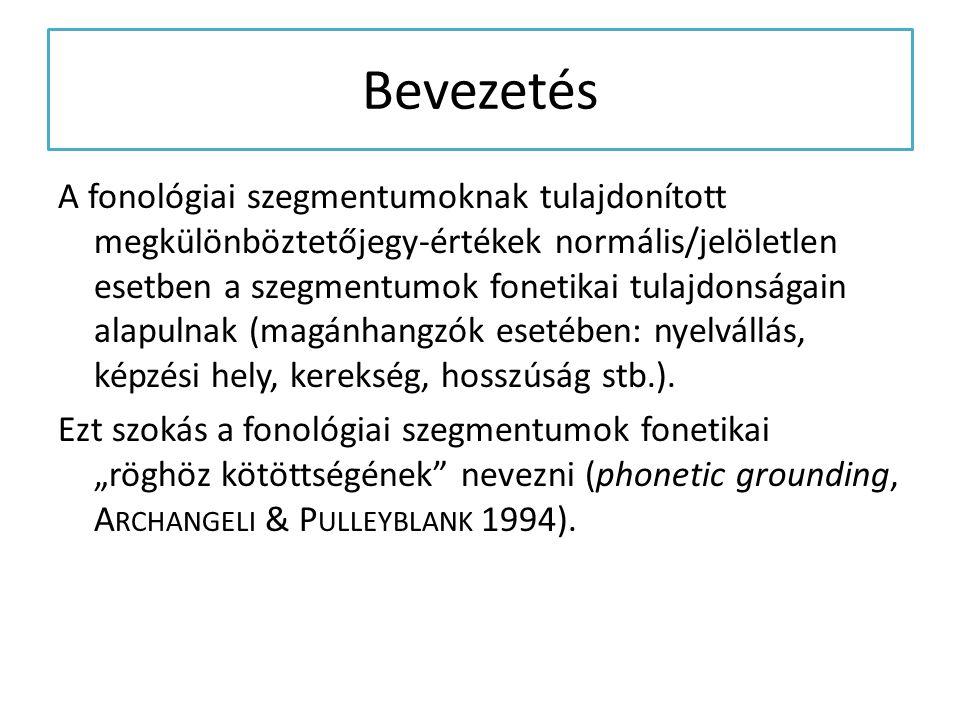 Bevezetés A fonológiai szegmentumoknak tulajdonított megkülönböztetőjegy-értékek normális/jelöletlen esetben a szegmentumok fonetikai tulajdonságain a