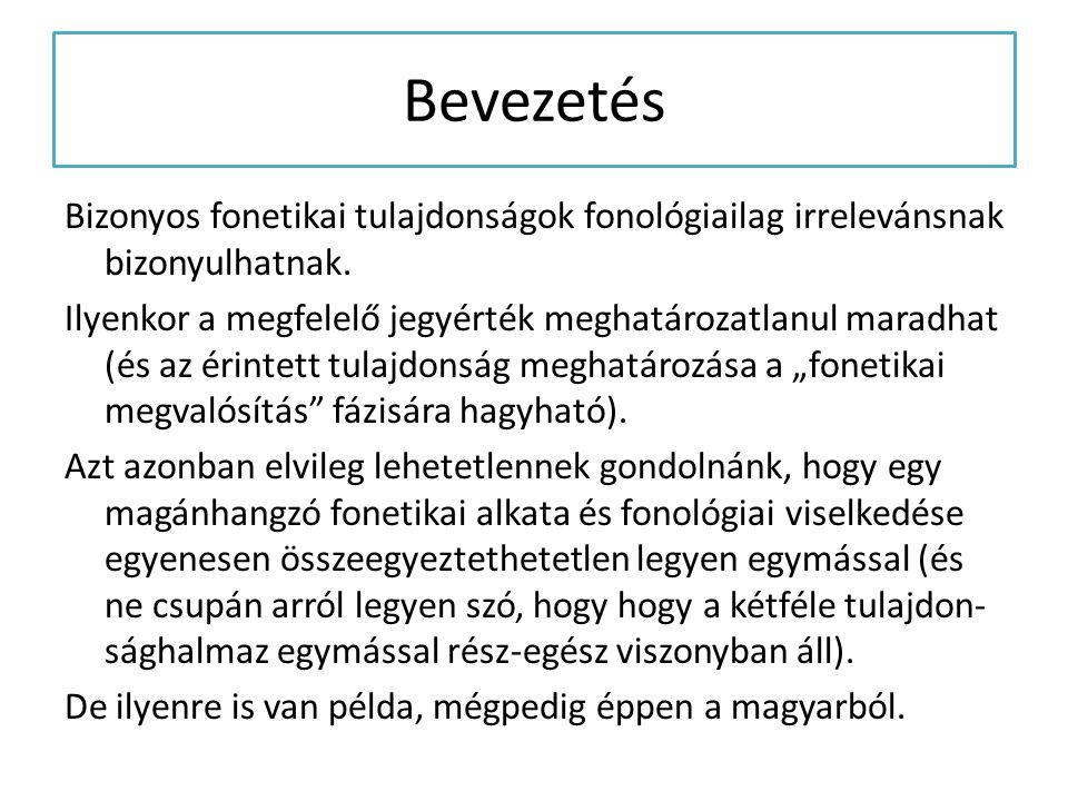 Bevezetés Bizonyos fonetikai tulajdonságok fonológiailag irrelevánsnak bizonyulhatnak. Ilyenkor a megfelelő jegyérték meghatározatlanul maradhat (és a