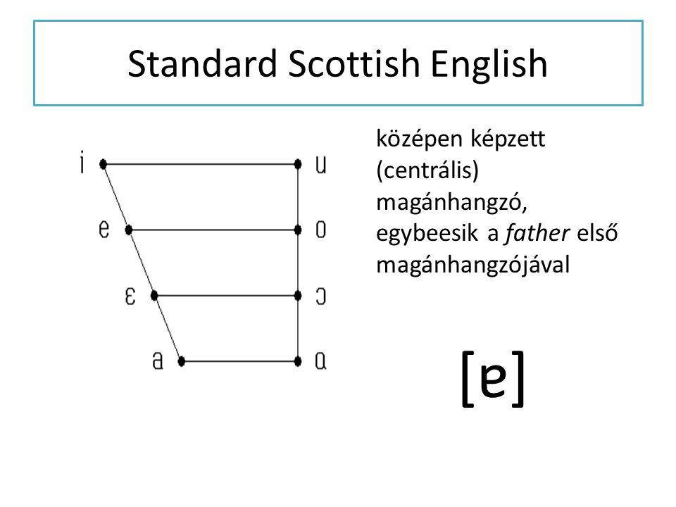 """Northern British English nagyon alsó – a hagyományos magyar terminológia szerint """"legalsó – és gyakran kissé hátrahúzott (de már határozottan palatális) magánhangzó [a]"""