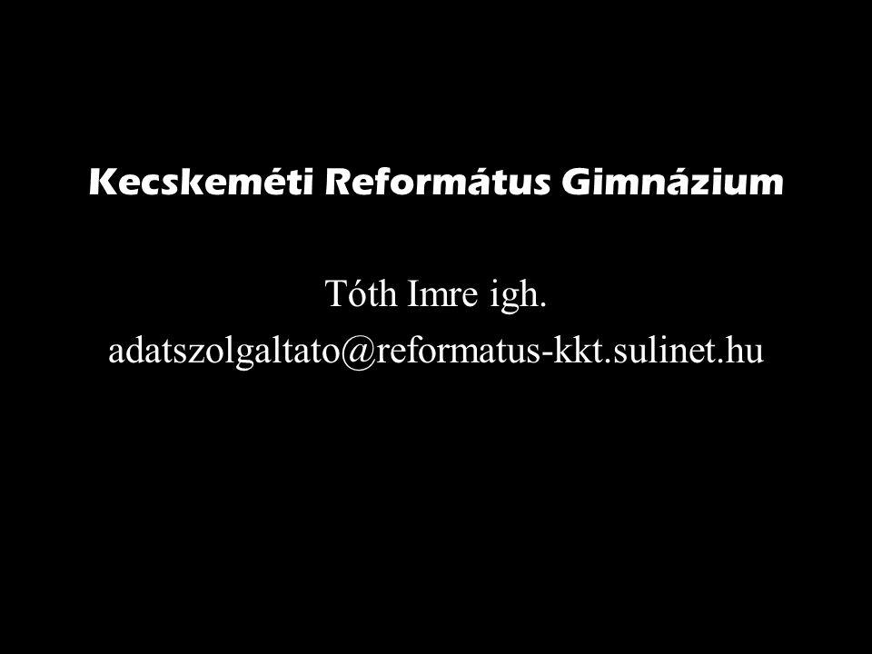 Kecskeméti Református Gimnázium Tóth Imre igh. adatszolgaltato@reformatus-kkt.sulinet.hu