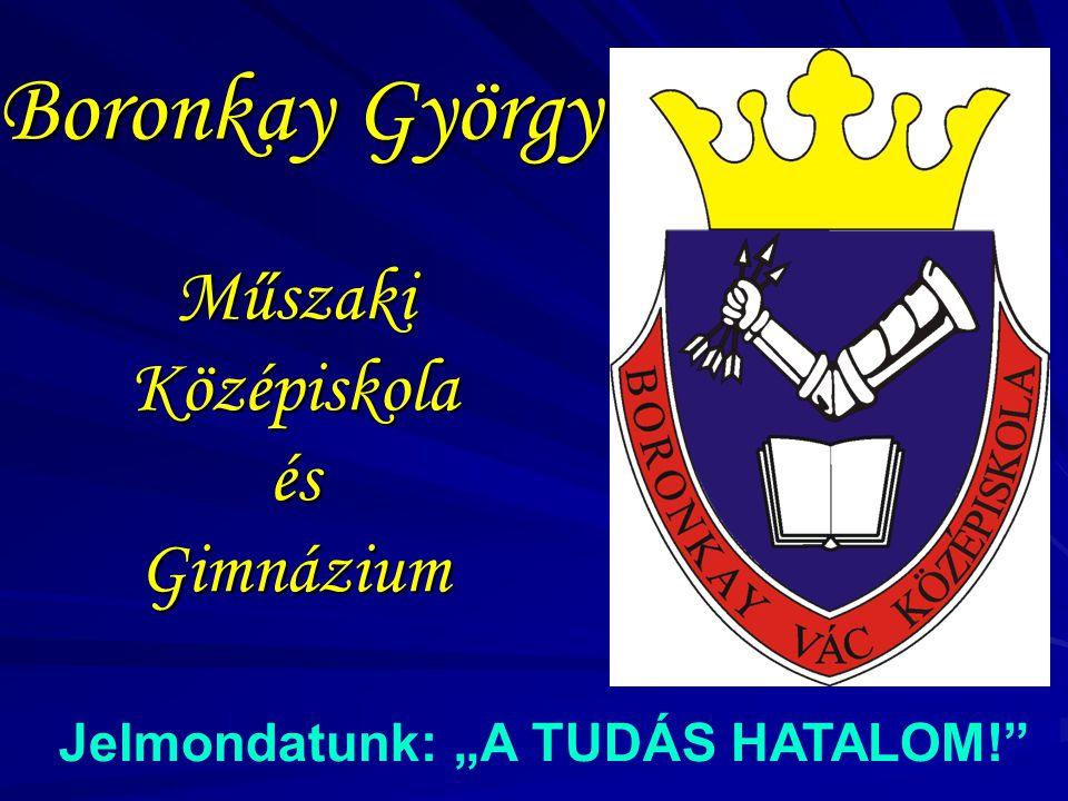 """Boronkay György Műszaki Középiskola és Gimnázium Jelmondatunk: """"A TUDÁS HATALOM!"""""""