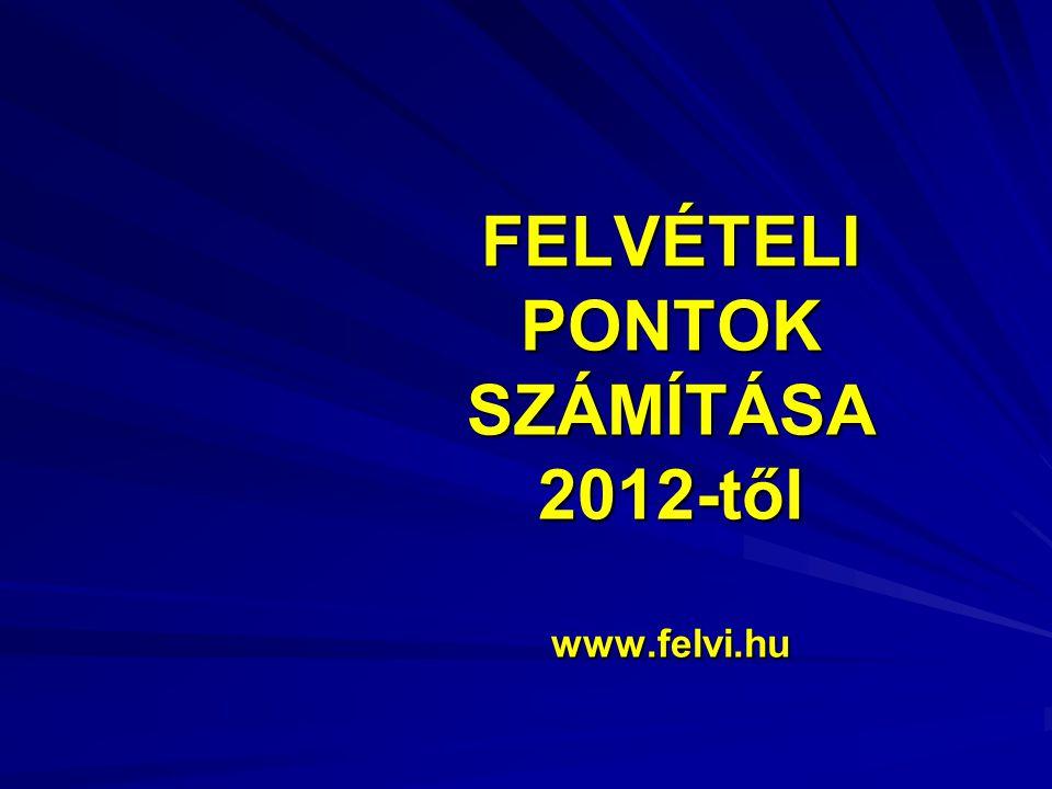 FELVÉTELI PONTOK SZÁMÍTÁSA 2012-től www.felvi.hu