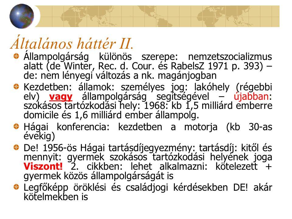 """Németország - régi jog (70-es évek) Kegel, 1977: """"Das wichtigste Anknüpfungsmoment ist im deutschen IPR die Staatsangehörigkeit. 1977, EGBGB: Személyes jog: 1900: lakóhelyről az állampolgárságra való áttérés + Reichsangehörigkeitről beszél Cselekvőképesség megítélése (7."""