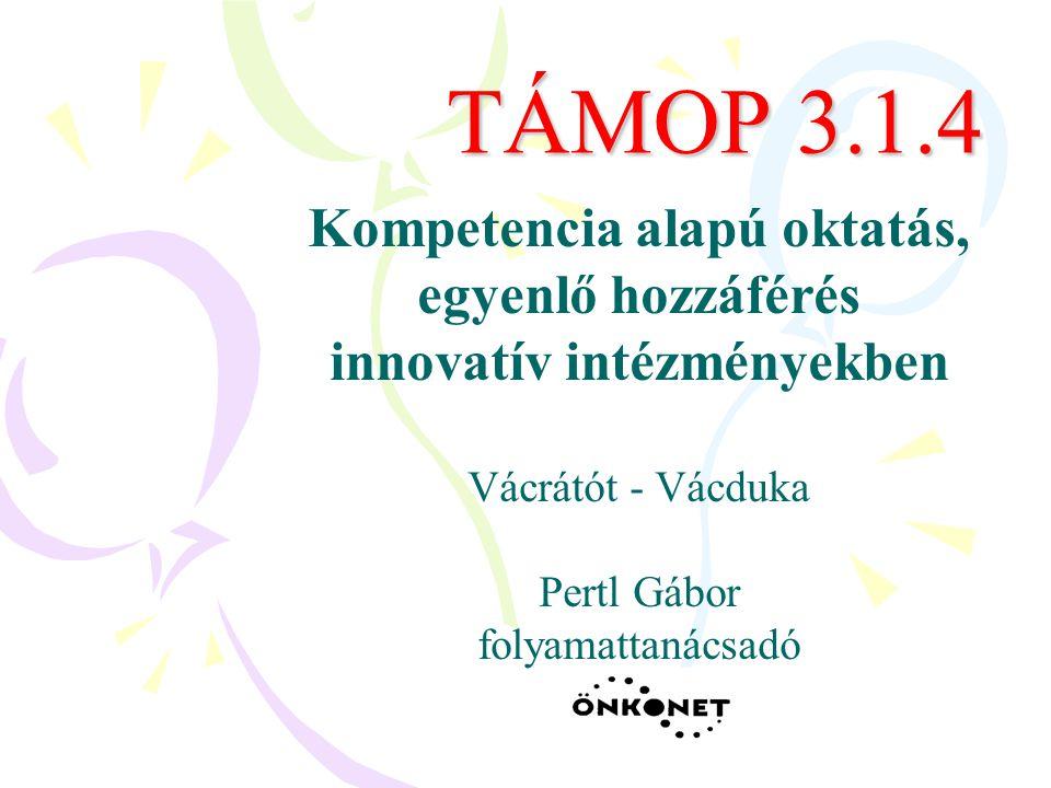 TÁMOP 3.1.4 Kompetencia alapú oktatás, egyenlő hozzáférés innovatív intézményekben Vácrátót - Vácduka Pertl Gábor folyamattanácsadó