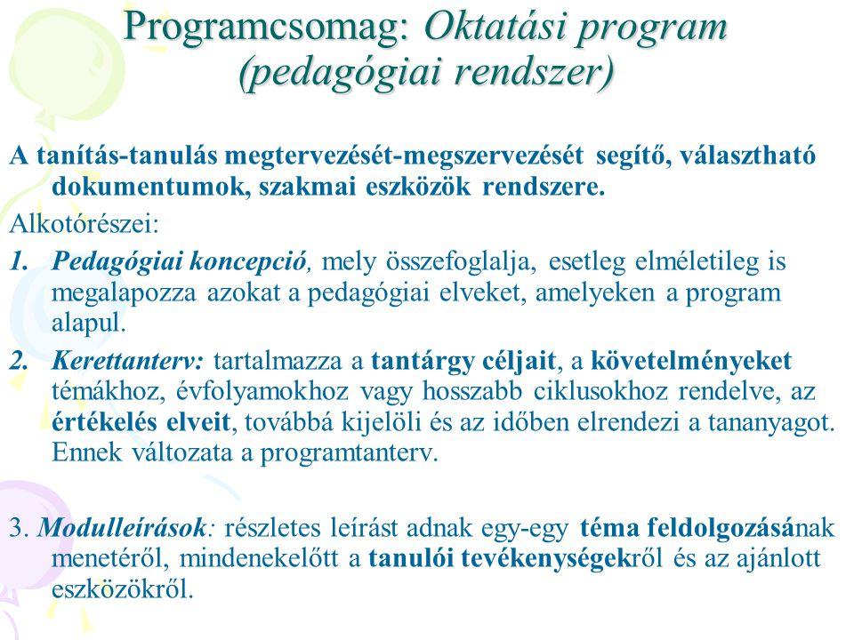 Programcsomag: Oktatási program (pedagógiai rendszer) A tanítás-tanulás megtervezését-megszervezését segítő, választható dokumentumok, szakmai eszközök rendszere.