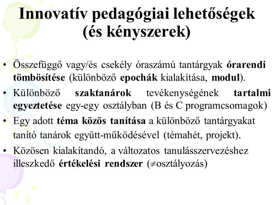 Innovatív pedagógiai lehetőségek (és kényszerek) Összefüggő vagy/és csekély óraszámú tantárgyak órarendi tömbösítése (különböző epochák kialakítása, modul).