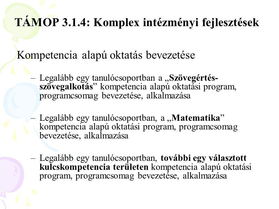 """TÁMOP 3.1.4: Komplex intézményi fejlesztések Kompetencia alapú oktatás bevezetése –Legalább egy tanulócsoportban a """"Szövegértés- szövegalkotás kompetencia alapú oktatási program, programcsomag bevezetése, alkalmazása –Legalább egy tanulócsoportban, a """"Matematika kompetencia alapú oktatási program, programcsomag bevezetése, alkalmazása –Legalább egy tanulócsoportban, további egy választott kulcskompetencia területen kompetencia alapú oktatási program, programcsomag bevezetése, alkalmazása"""