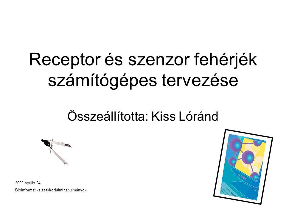 Receptor és szenzor fehérjék számítógépes tervezése Összeállította: Kiss Lóránd 2009.április.24.