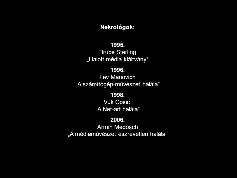 """Nekrológok: 1995. Bruce Sterling """"Halott média kiáltvány"""" 1996. Lev Manovich """"A számítógép-művészet halála"""" 1998. Vuk Cosic: """"A Net-art halála"""" 2006."""