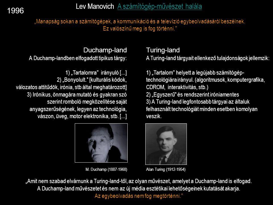 """Lev Manovich A számítógép-művészet halálaA számítógép-művészet halála """"Amit nem szabad elvárnunk a Turing-land-től, az olyan művészet, amelyet a Ducha"""