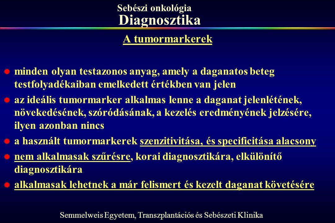 Semmelweis Egyetem, Transzplantációs és Sebészeti Klinika Sebészi onkológia Diagnosztika A tumormarkerek  minden olyan testazonos anyag, amely a daga