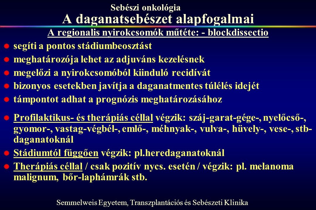 Semmelweis Egyetem, Transzplantációs és Sebészeti Klinika Sebészi onkológia A daganatsebészet alapfogalmai A regionalis nyirokcsomók műtéte: - blockdi