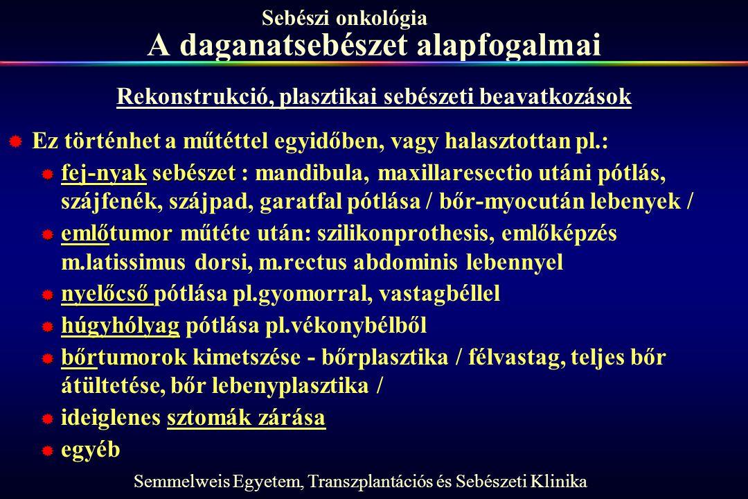 Semmelweis Egyetem, Transzplantációs és Sebészeti Klinika Sebészi onkológia A daganatsebészet alapfogalmai Rekonstrukció, plasztikai sebészeti beavatk
