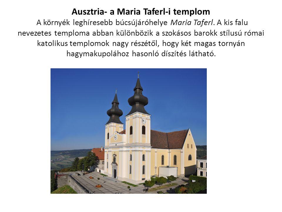 Ausztria- a Maria Taferl-i templom A környék leghíresebb búcsújáróhelye Maria Taferl.